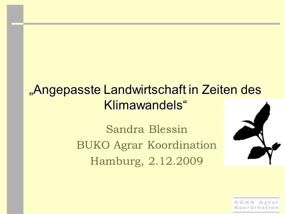 Angepasste Landwirtschaft in Zeiten des Klimawandels Sandra Blessin BUKO Agrar Koordination Hamburg, 2.12.2009
