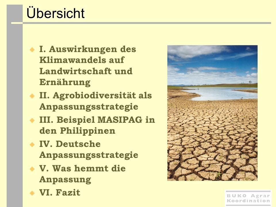 Übersicht I. Auswirkungen des Klimawandels auf Landwirtschaft und Ernährung II. Agrobiodiversität als Anpassungsstrategie III. Beispiel MASIPAG in den