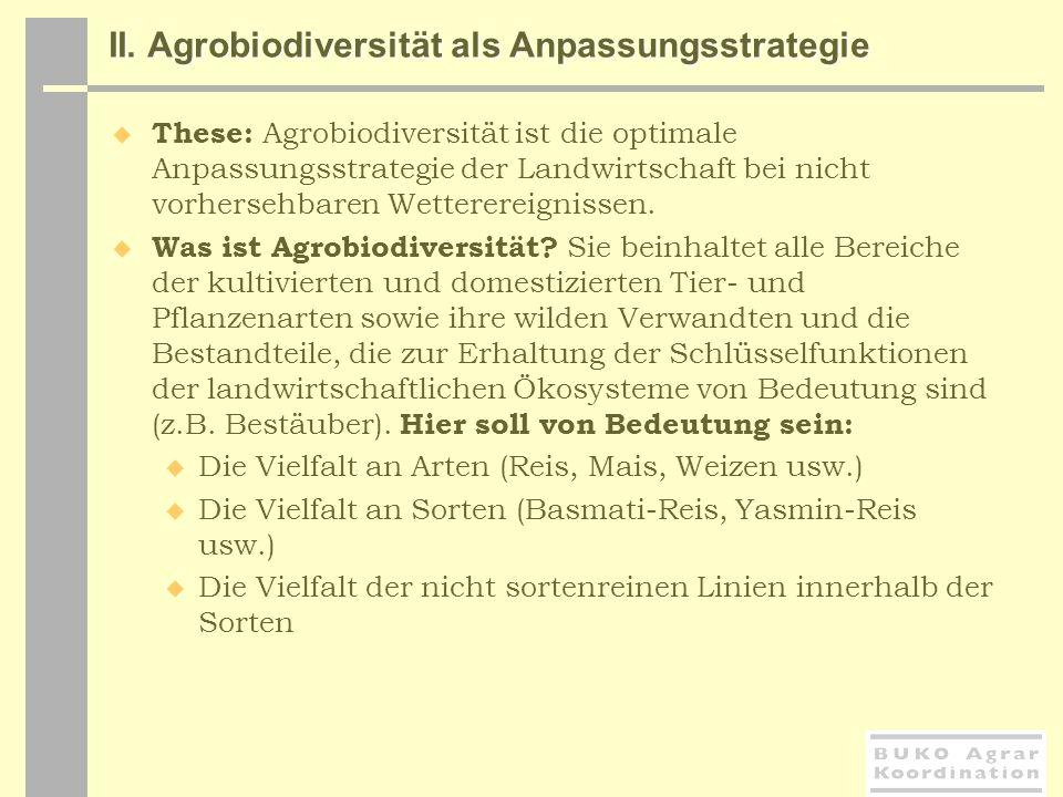 II. Agrobiodiversität als Anpassungsstrategie These: Agrobiodiversität ist die optimale Anpassungsstrategie der Landwirtschaft bei nicht vorhersehbare