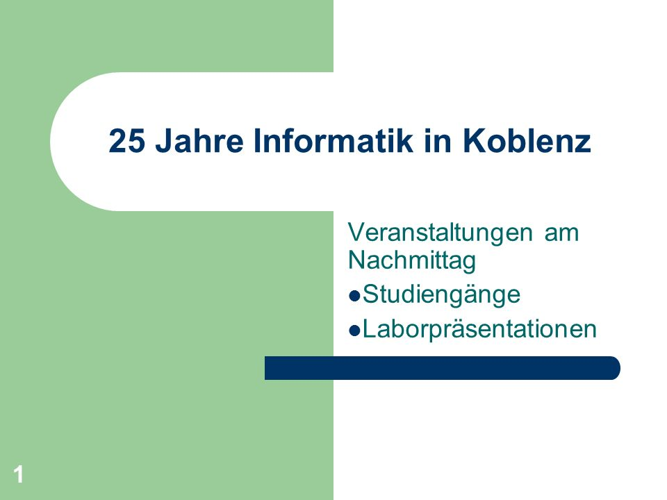 1 25 Jahre Informatik in Koblenz Veranstaltungen am Nachmittag Studiengänge Laborpräsentationen