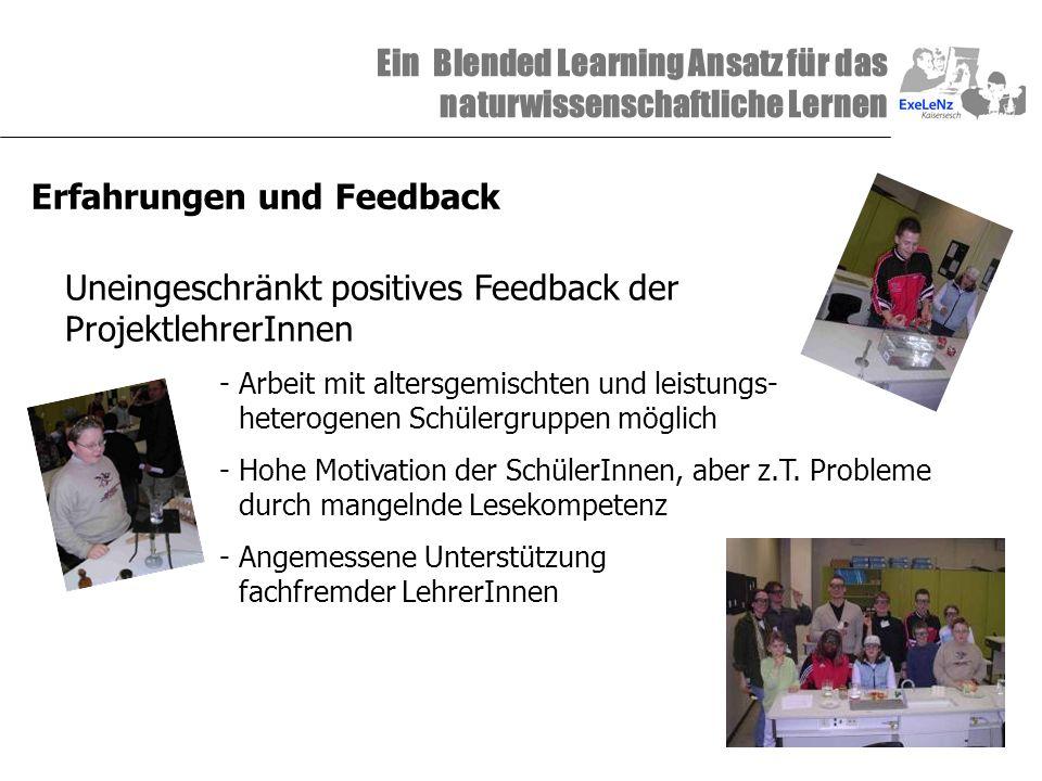 Ein Blended Learning Ansatz für das naturwissenschaftliche Lernen Erfahrungen und Feedback Uneingeschränkt positives Feedback der ProjektlehrerInnen -