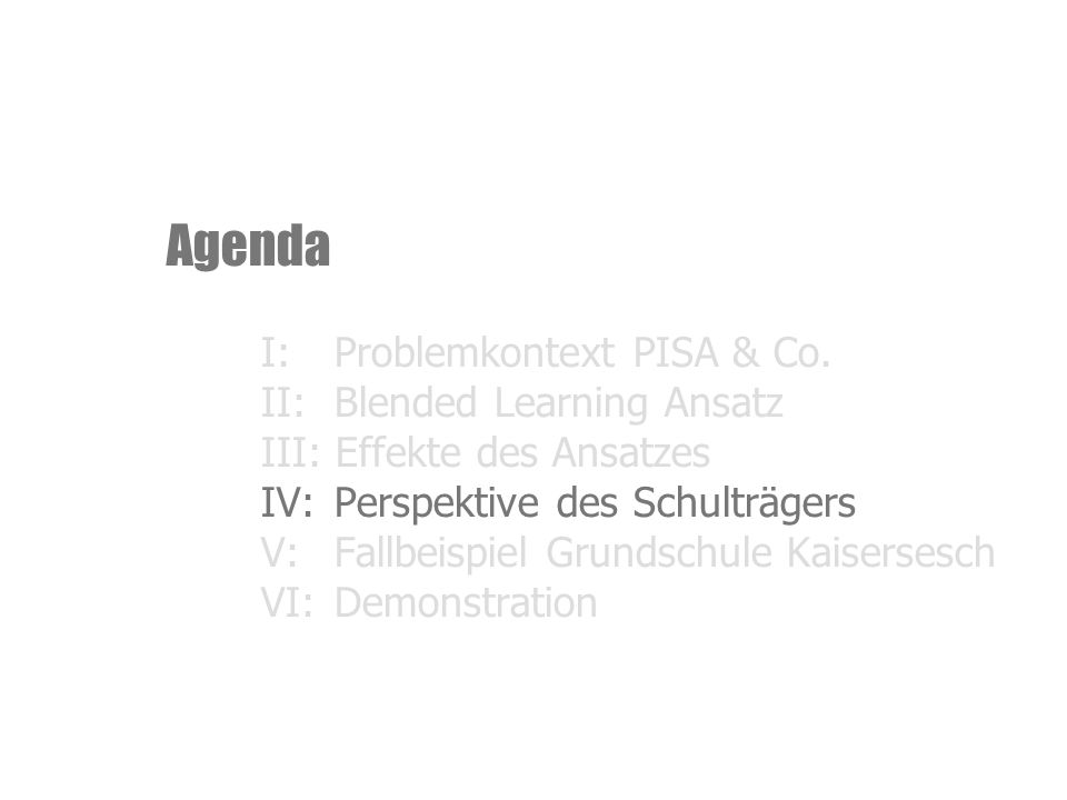 Agenda I:Problemkontext PISA & Co. II:Blended Learning Ansatz III: Effekte des Ansatzes IV:Perspektive des Schulträgers V:Fallbeispiel Grundschule Kai