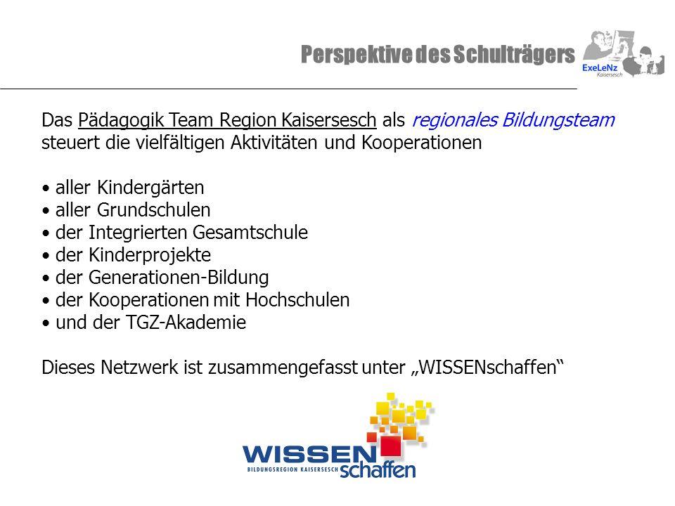 Perspektive des Schulträgers Das Pädagogik Team Region Kaisersesch als regionales Bildungsteam steuert die vielfältigen Aktivitäten und Kooperationen