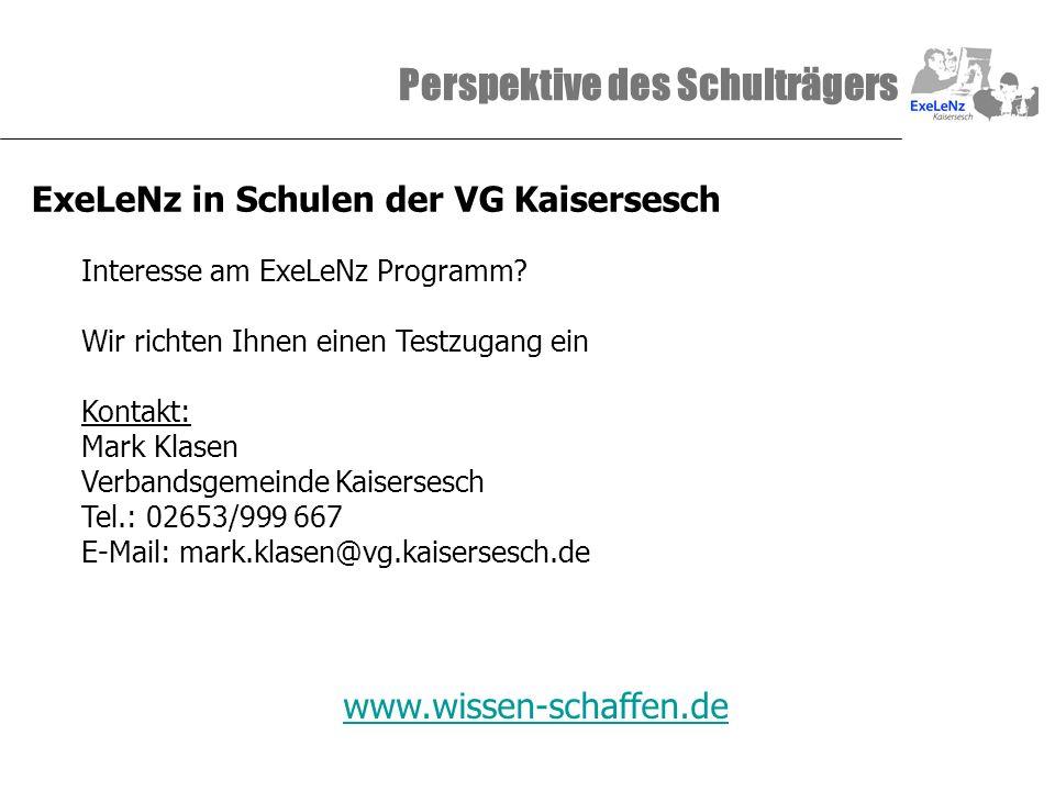 Perspektive des Schulträgers Interesse am ExeLeNz Programm? Wir richten Ihnen einen Testzugang ein Kontakt: Mark Klasen Verbandsgemeinde Kaisersesch T