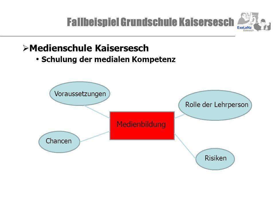 Fallbeispiel Grundschule Kaisersesch Medienschule Kaisersesch Schulung der medialen Kompetenz Medienbildung Voraussetzungen Rolle der Lehrperson Chanc