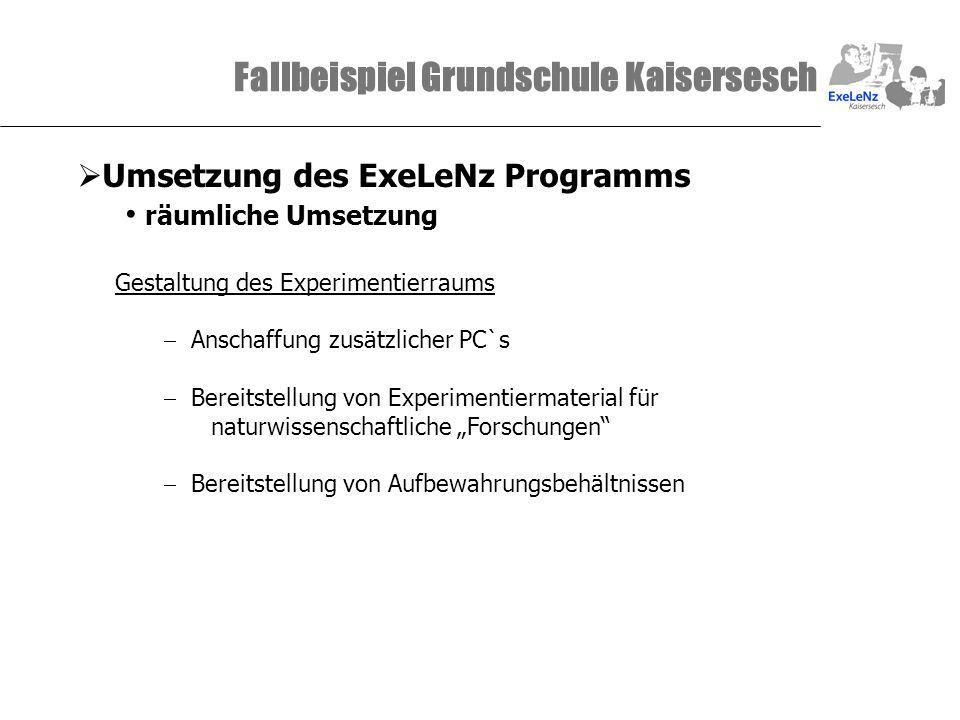 Fallbeispiel Grundschule Kaisersesch Umsetzung des ExeLeNz Programms räumliche Umsetzung Gestaltung des Experimentierraums Anschaffung zusätzlicher PC