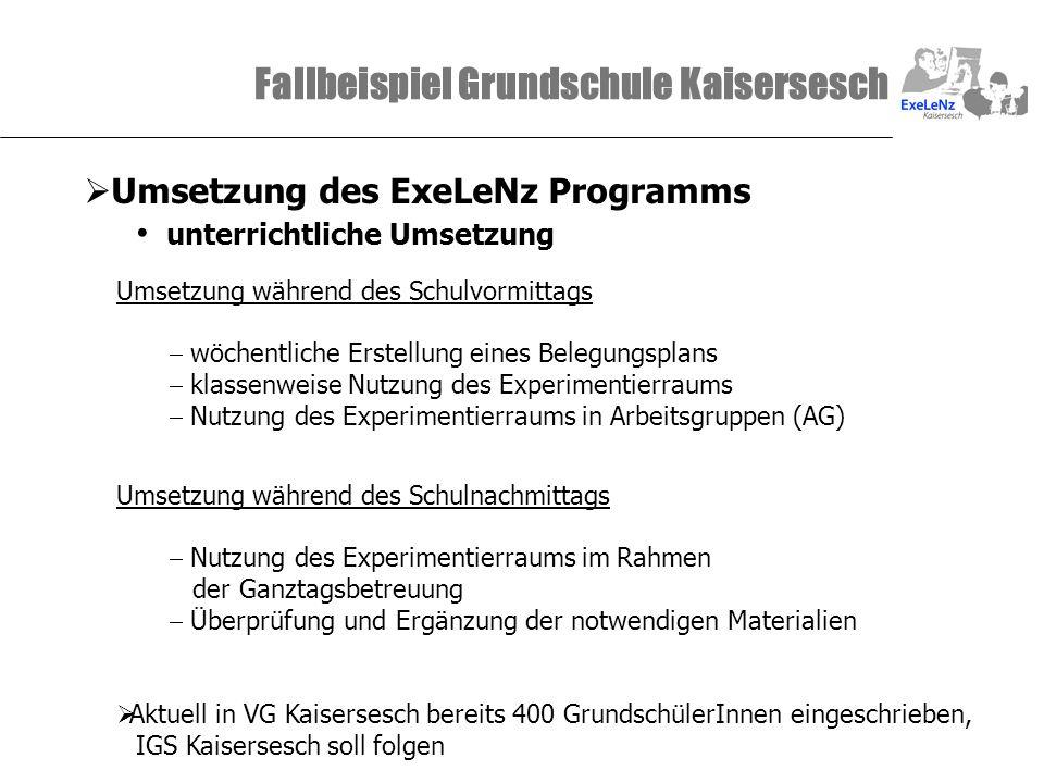 Fallbeispiel Grundschule Kaisersesch Umsetzung des ExeLeNz Programms unterrichtliche Umsetzung Umsetzung während des Schulvormittags wöchentliche Erst