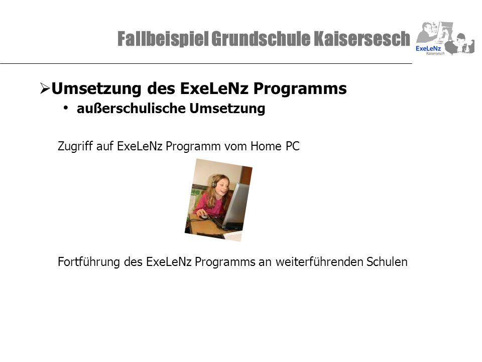 Fallbeispiel Grundschule Kaisersesch Umsetzung des ExeLeNz Programms außerschulische Umsetzung Zugriff auf ExeLeNz Programm vom Home PC Fortführung de