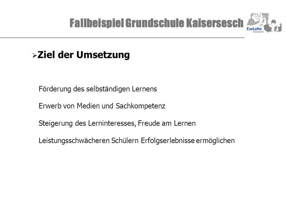 Fallbeispiel Grundschule Kaisersesch Ziel der Umsetzung Förderung des selbständigen Lernens Erwerb von Medien und Sachkompetenz Steigerung des Lernint