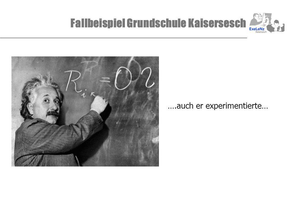 Fallbeispiel Grundschule Kaisersesch ….auch er experimentierte…