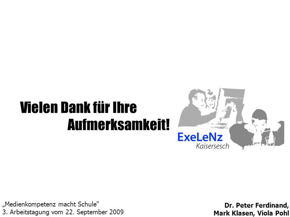 Vielen Dank für Ihre____ Aufmerksamkeit! Dr. Peter Ferdinand, Mark Klasen, Viola Pohl Medienkompetenz macht Schule 3. Arbeitstagung vom 22. September