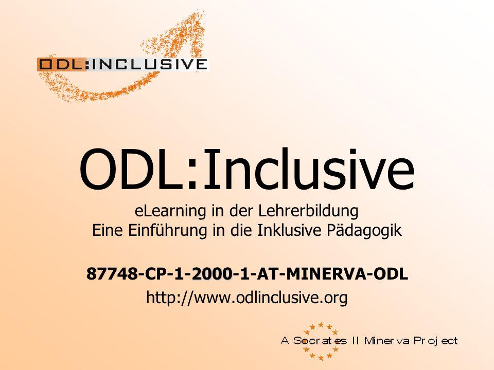 ODL:Inclusive eLearning in der Lehrerbildung Eine Einführung in die Inklusive Pädagogik 2000 87748-CP-1-2000-1-AT-MINERVA-ODL http://www.odlinclusive.