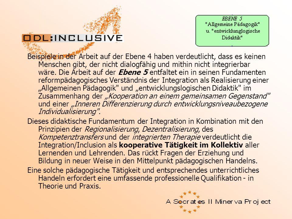 Ebene 5 Beispiele in der Arbeit auf der Ebene 4 haben verdeutlicht, dass es keinen Menschen gibt, der nicht dialogfähig und mithin nicht integrierbar