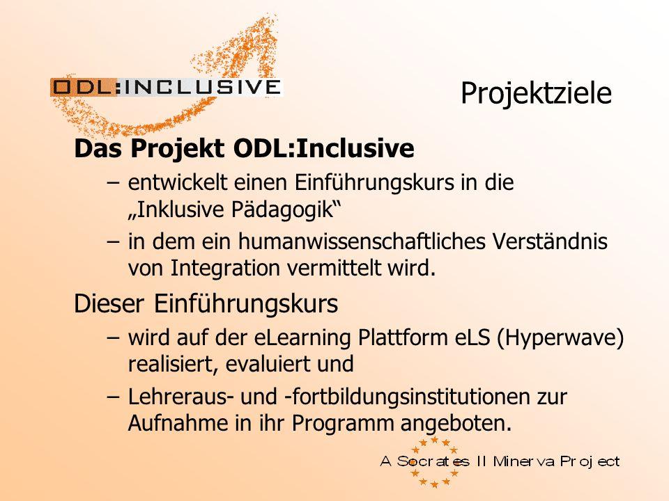 Projektziele Das Projekt ODL:Inclusive –entwickelt einen Einführungskurs in die Inklusive Pädagogik –in dem ein humanwissenschaftliches Verständnis vo