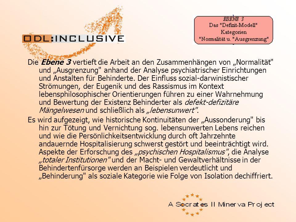 Ebene 3 Die Ebene 3 vertieft die Arbeit an den Zusammenhängen von Normalität und Ausgrenzung anhand der Analyse psychiatrischer Einrichtungen und Anstalten für Behinderte.