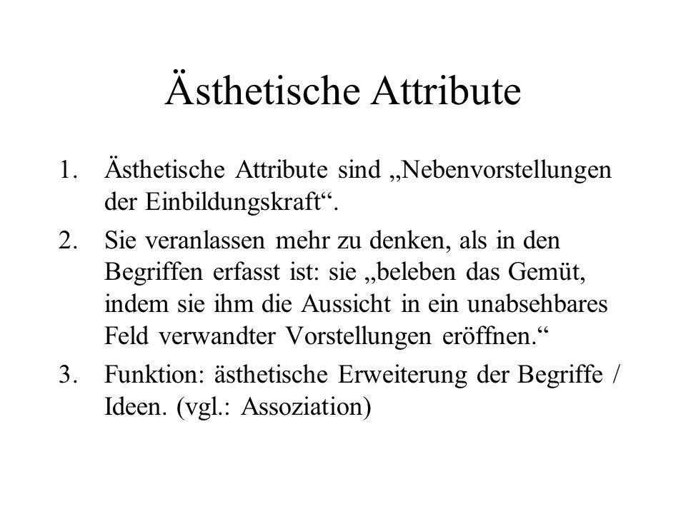 Ästhetische Attribute 1.Ästhetische Attribute sind Nebenvorstellungen der Einbildungskraft.