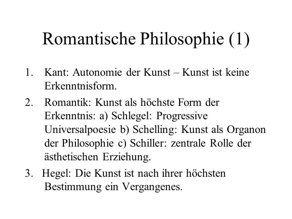 Romantische Philosophie (1) 1.Kant: Autonomie der Kunst – Kunst ist keine Erkenntnisform.