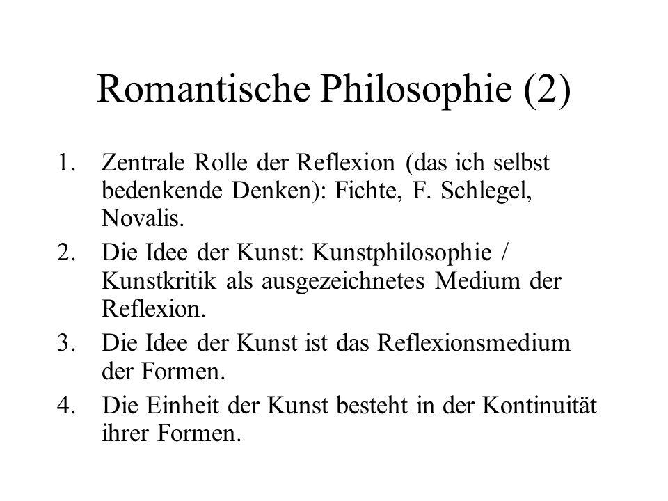 Romantische Philosophie (2) 1.Zentrale Rolle der Reflexion (das ich selbst bedenkende Denken): Fichte, F.