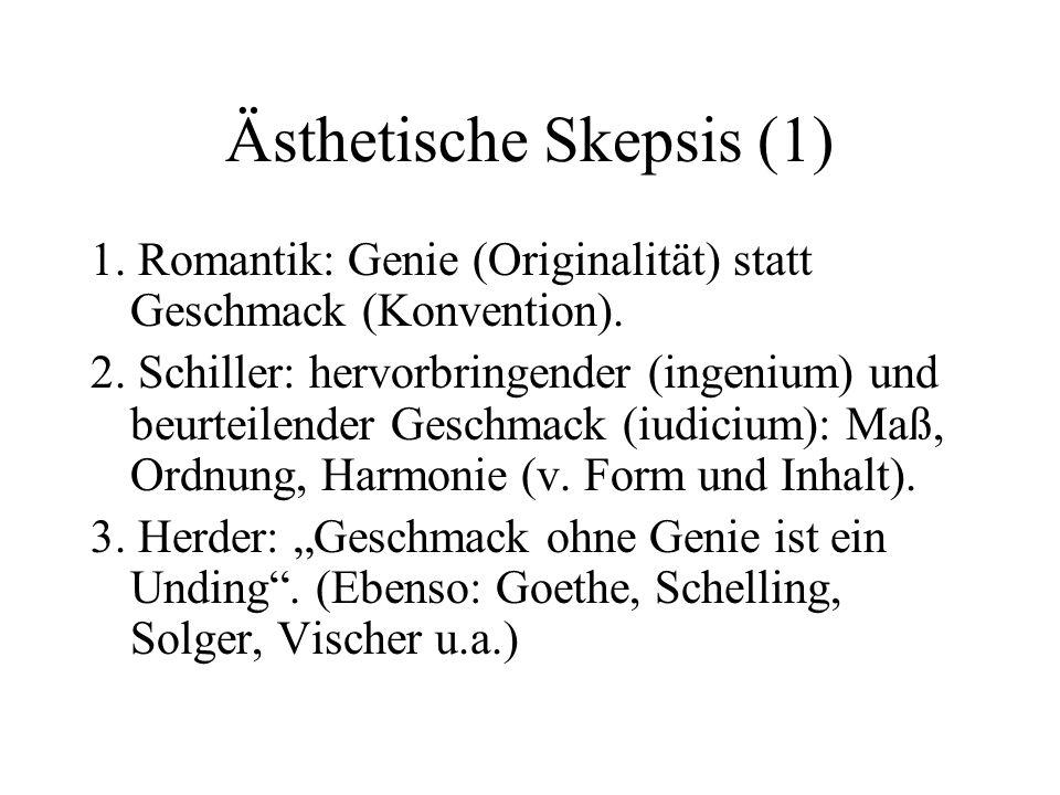 Ästhetische Skepsis (1) 1.Romantik: Genie (Originalität) statt Geschmack (Konvention).