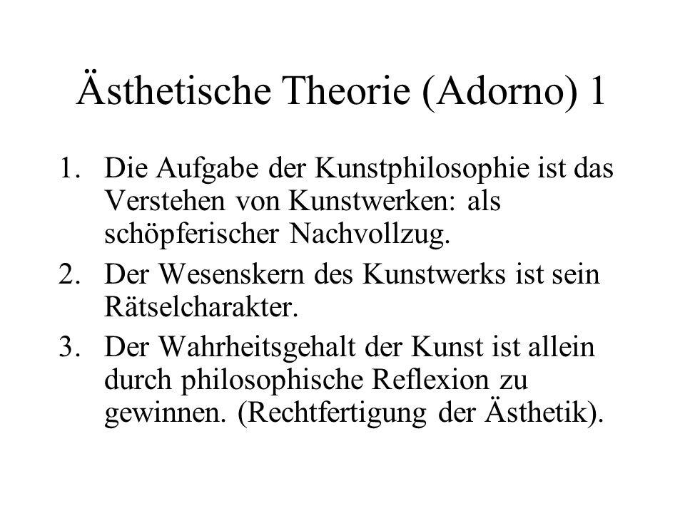 Ästhetische Theorie (Adorno) 1 1.Die Aufgabe der Kunstphilosophie ist das Verstehen von Kunstwerken: als schöpferischer Nachvollzug.