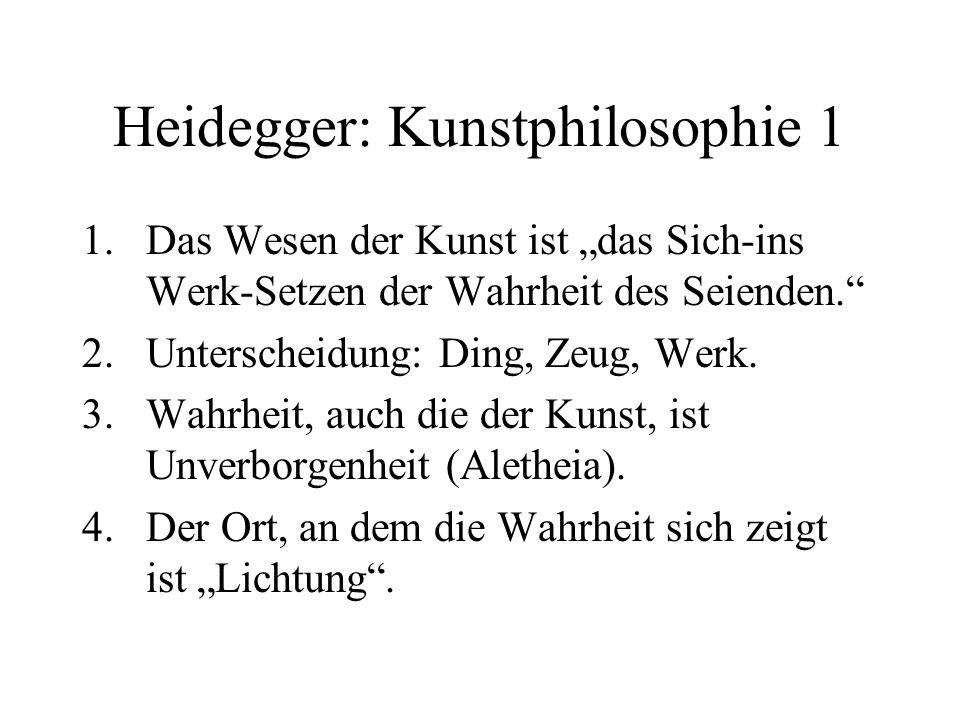 Heidegger: Kunstphilosophie 1 1.Das Wesen der Kunst ist das Sich-ins Werk-Setzen der Wahrheit des Seienden.