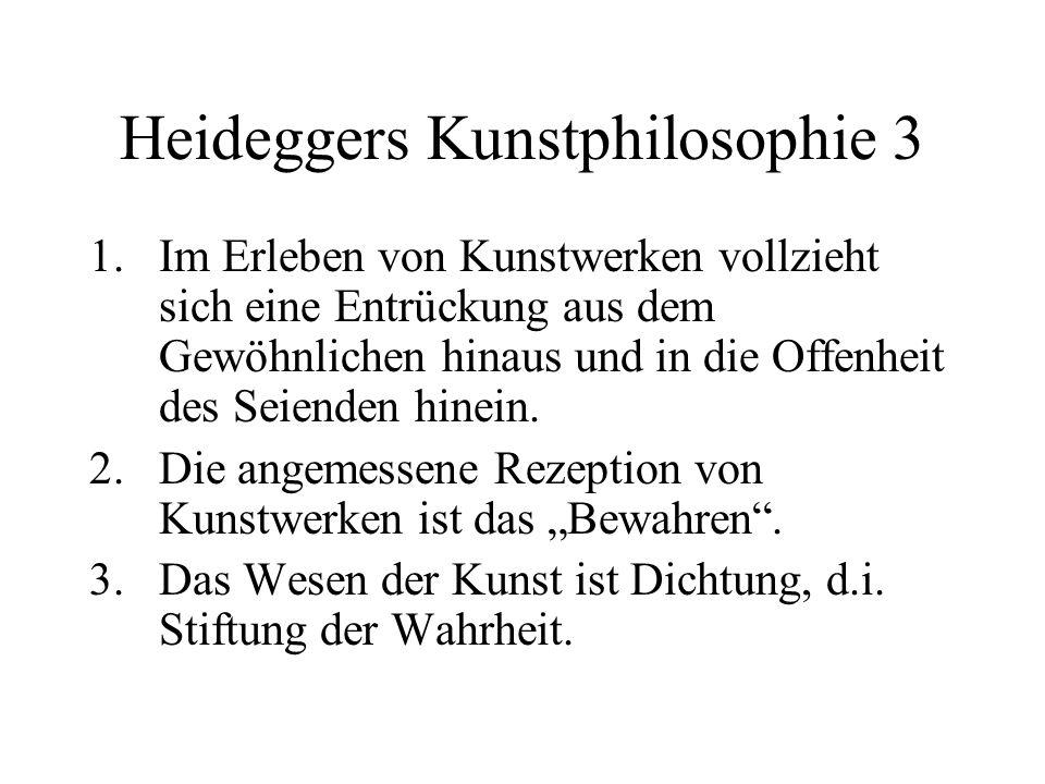 Heideggers Kunstphilosophie 3 1.Im Erleben von Kunstwerken vollzieht sich eine Entrückung aus dem Gewöhnlichen hinaus und in die Offenheit des Seienden hinein.