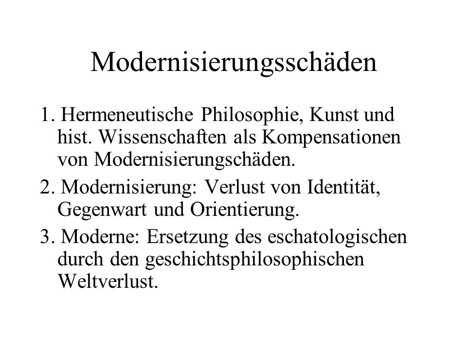 Modernisierungsschäden 1.Hermeneutische Philosophie, Kunst und hist.