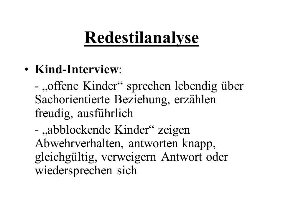 Redestilanalyse Kind-Interview: - offene Kinder sprechen lebendig über Sachorientierte Beziehung, erzählen freudig, ausführlich - abblockende Kinder z