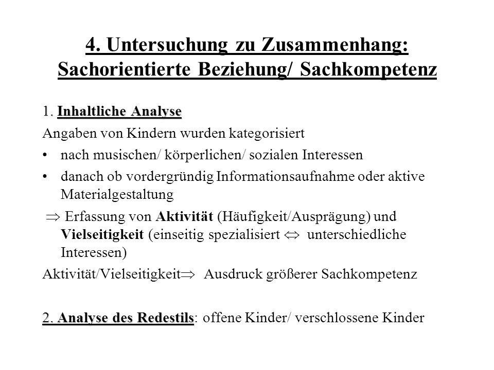 4. Untersuchung zu Zusammenhang: Sachorientierte Beziehung/ Sachkompetenz 1. Inhaltliche Analyse Angaben von Kindern wurden kategorisiert nach musisch