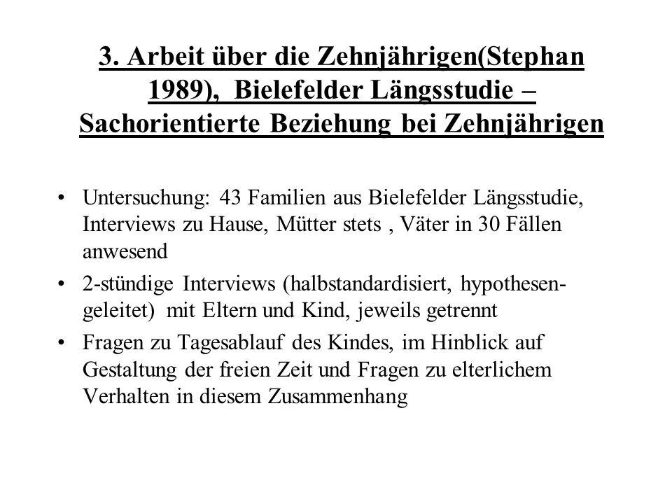 3. Arbeit über die Zehnjährigen(Stephan 1989), Bielefelder Längsstudie – Sachorientierte Beziehung bei Zehnjährigen Untersuchung: 43 Familien aus Biel