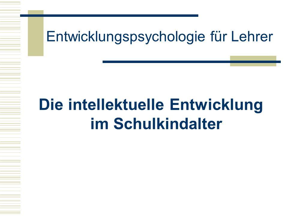 Entwicklungspsychologie für Lehrer Die intellektuelle Entwicklung im Schulkindalter
