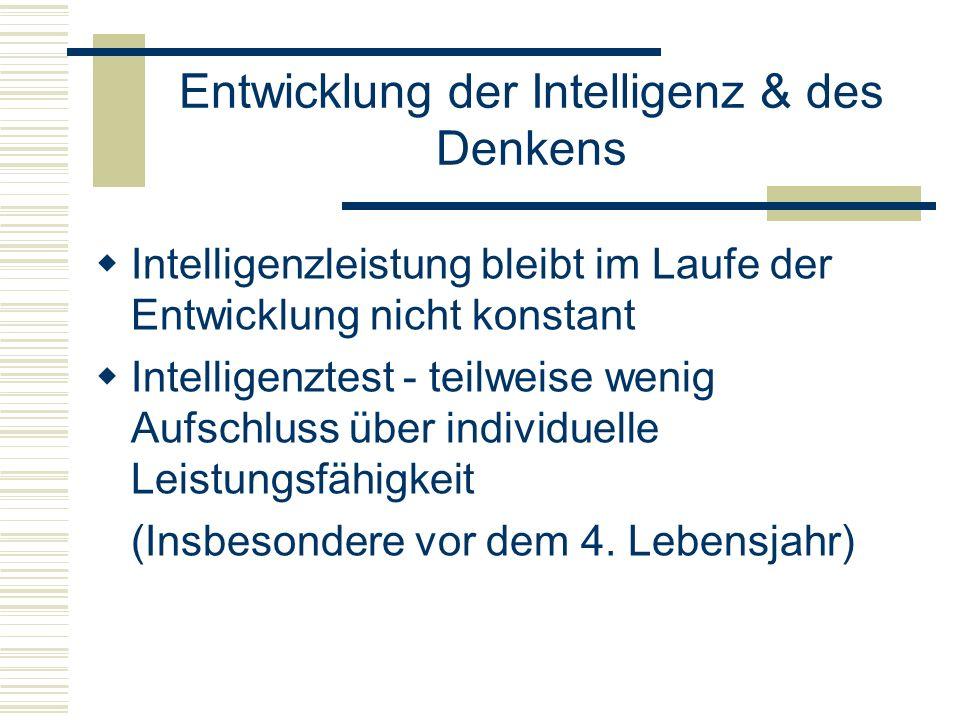 Entwicklung der Intelligenz & des Denkens Intelligenzleistung bleibt im Laufe der Entwicklung nicht konstant Intelligenztest - teilweise wenig Aufschl