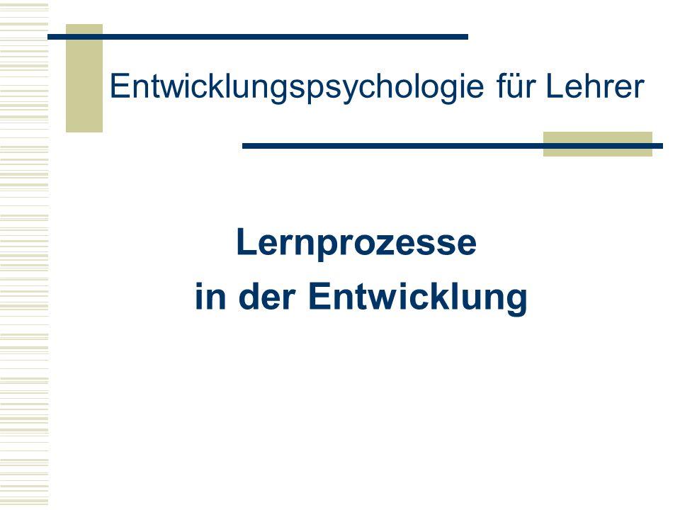 Entwicklungspsychologie für Lehrer Lernprozesse in der Entwicklung