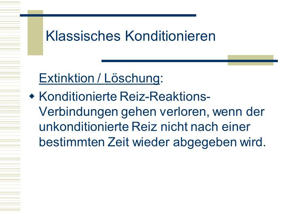 Klassisches Konditionieren Extinktion / Löschung: Konditionierte Reiz-Reaktions- Verbindungen gehen verloren, wenn der unkonditionierte Reiz nicht nac
