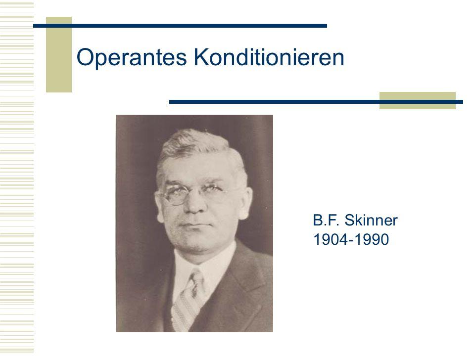 B.F. Skinner 1904-1990 Operantes Konditionieren