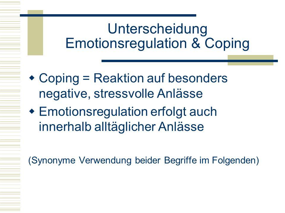 Unterscheidung Emotionsregulation & Coping Coping = Reaktion auf besonders negative, stressvolle Anlässe Emotionsregulation erfolgt auch innerhalb all