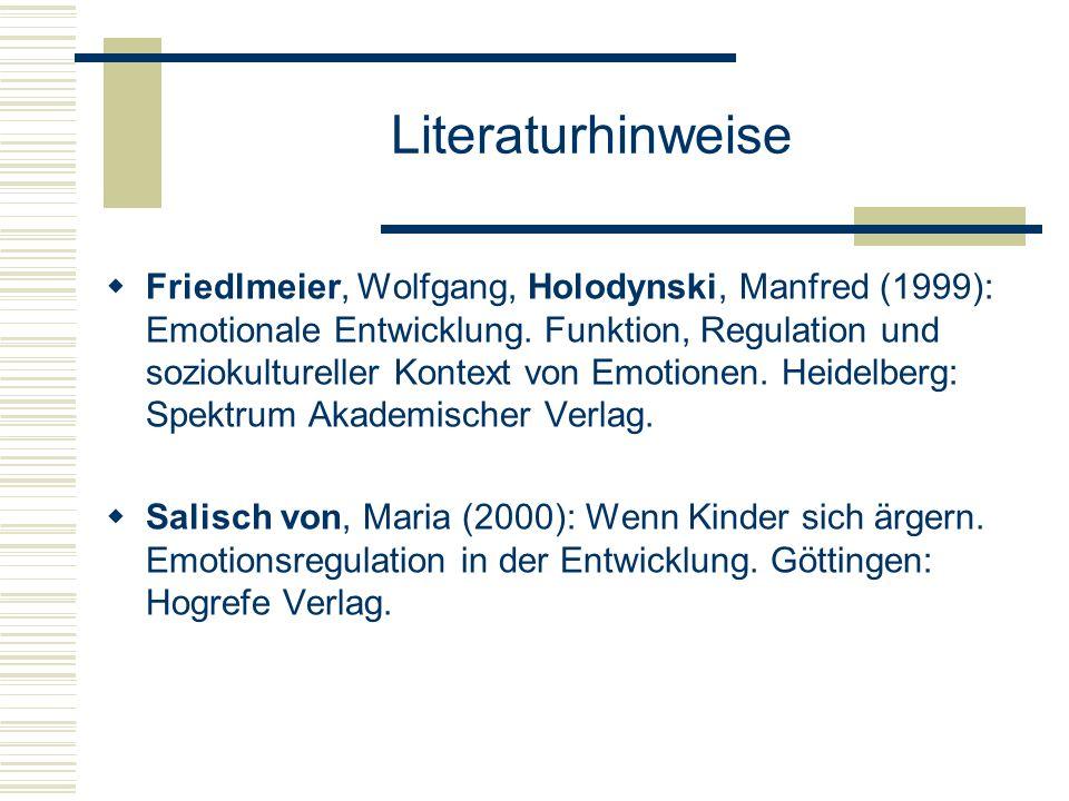 Literaturhinweise Friedlmeier, Wolfgang, Holodynski, Manfred (1999): Emotionale Entwicklung. Funktion, Regulation und soziokultureller Kontext von Emo
