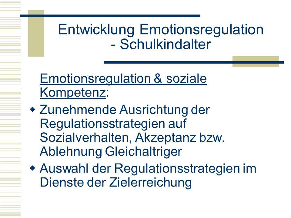 Entwicklung Emotionsregulation - Schulkindalter Emotionsregulation & soziale Kompetenz: Zunehmende Ausrichtung der Regulationsstrategien auf Sozialver