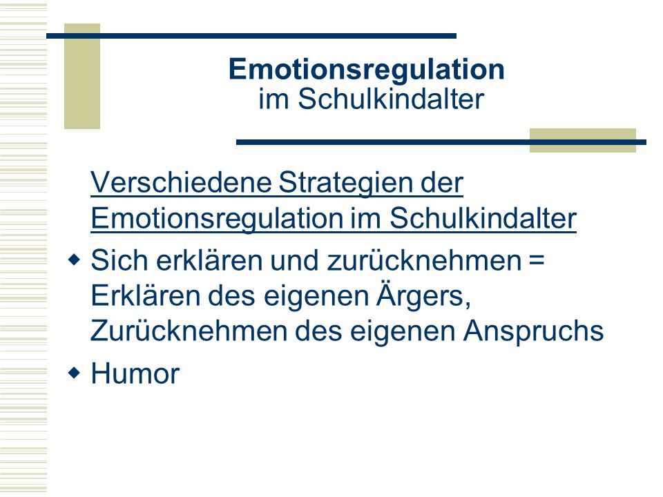 Emotionsregulation im Schulkindalter Verschiedene Strategien der Emotionsregulation im Schulkindalter Sich erklären und zurücknehmen = Erklären des ei