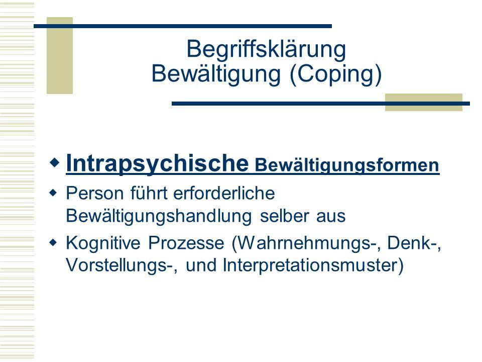 Begriffsklärung Bewältigung (Coping) Intrapsychische Bewältigungsformen Person führt erforderliche Bewältigungshandlung selber aus Kognitive Prozesse