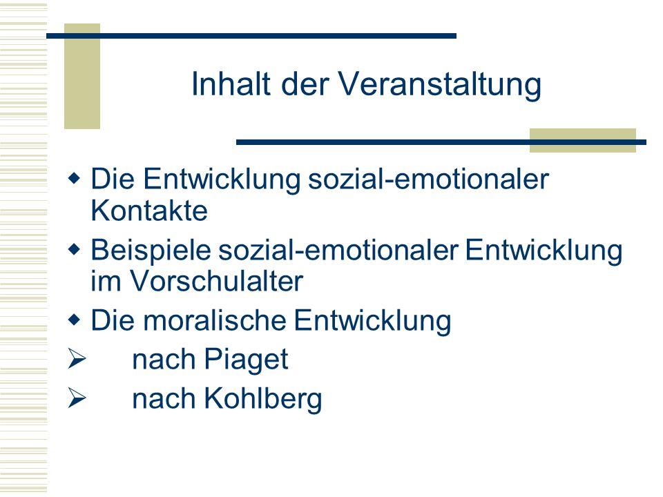 Inhalt der Veranstaltung Die Entwicklung sozial-emotionaler Kontakte Beispiele sozial-emotionaler Entwicklung im Vorschulalter Die moralische Entwicklung nach Piaget nach Kohlberg