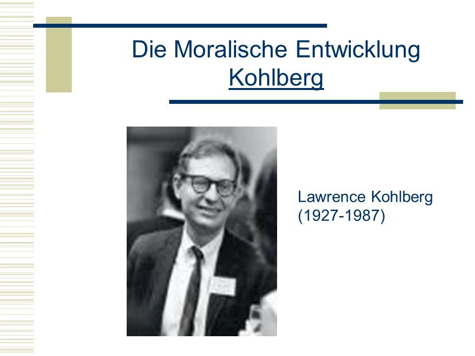 Die Moralische Entwicklung Kohlberg Lawrence Kohlberg (1927-1987)