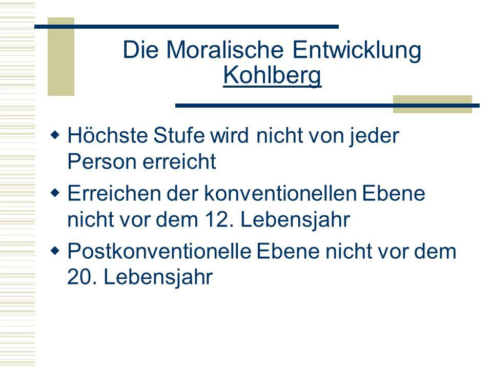 Die Moralische Entwicklung Kohlberg Höchste Stufe wird nicht von jeder Person erreicht Erreichen der konventionellen Ebene nicht vor dem 12.