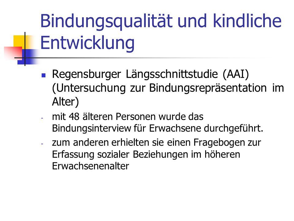 Bindungsqualität und kindliche Entwicklung Regensburger Längsschnittstudie (AAI) (Untersuchung zur Bindungsrepräsentation im Alter) - mit 48 älteren P