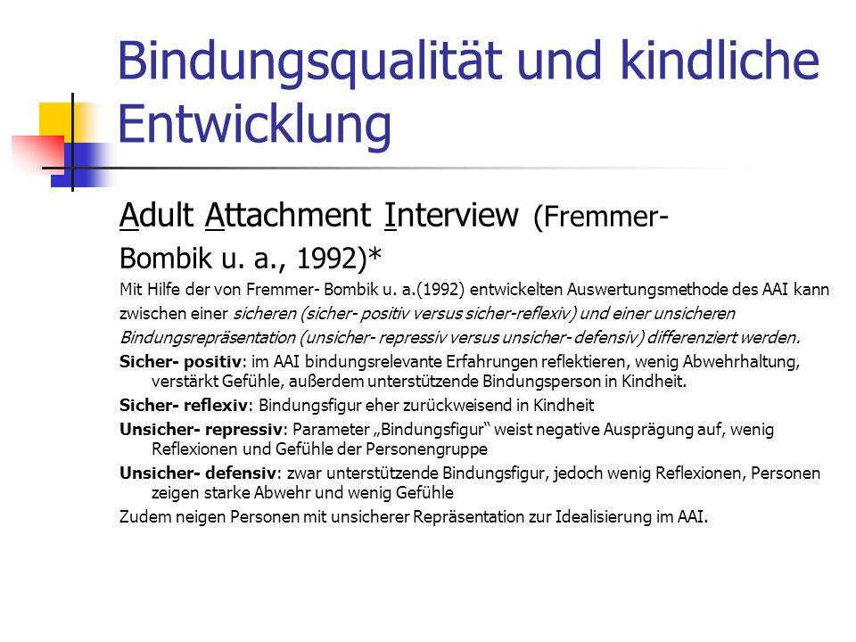 Bindungsqualität und kindliche Entwicklung Adult Attachment Interview (Fremmer- Bombik u. a., 1992)* Mit Hilfe der von Fremmer- Bombik u. a.(1992) ent
