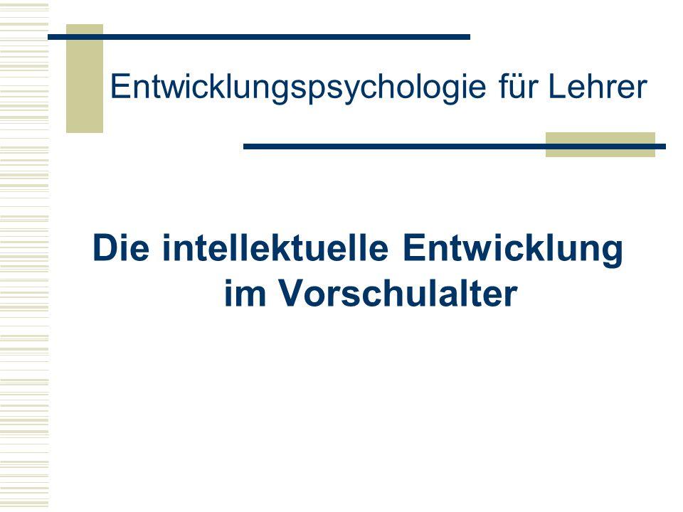 Entwicklungspsychologie für Lehrer Die intellektuelle Entwicklung im Vorschulalter