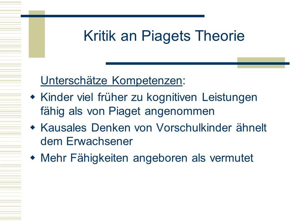 Kritik an Piagets Theorie Stufenförmige Entwicklung Asynchrone Entwicklung zum Stadienkonzept häufig vorzufinden Vernachlässigung sozialer, kultureller & historischer Faktoren