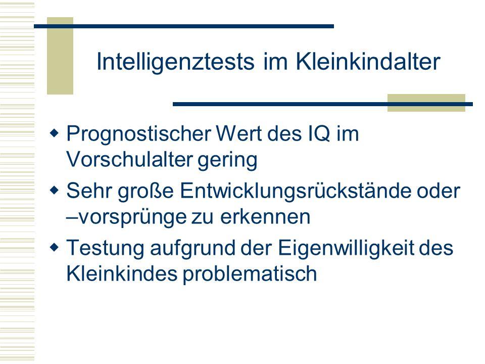 Intelligenztests im Kleinkindalter Prognostischer Wert des IQ im Vorschulalter gering Sehr große Entwicklungsrückstände oder –vorsprünge zu erkennen T