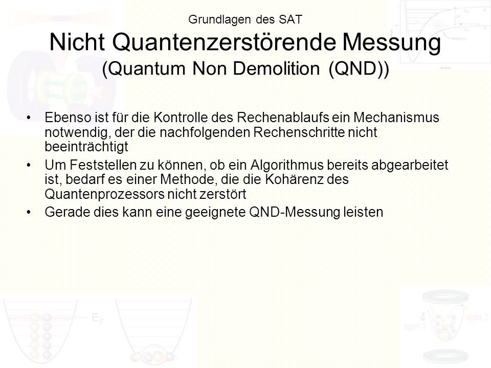 Grundlagen des SAT Nicht Quantenzerstörende Messung (Quantum Non Demolition (QND)) Ebenso ist für die Kontrolle des Rechenablaufs ein Mechanismus notw