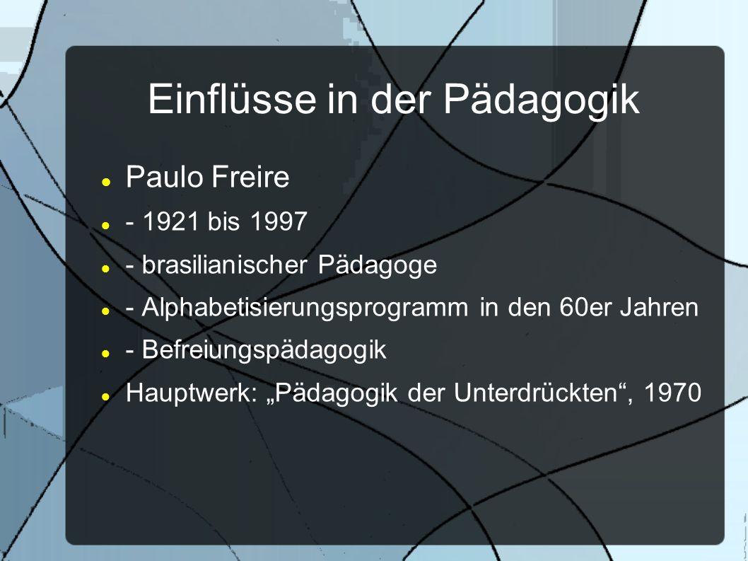 Einflüsse in der Pädagogik Paulo Freire - 1921 bis 1997 - brasilianischer Pädagoge - Alphabetisierungsprogramm in den 60er Jahren - Befreiungspädagogi